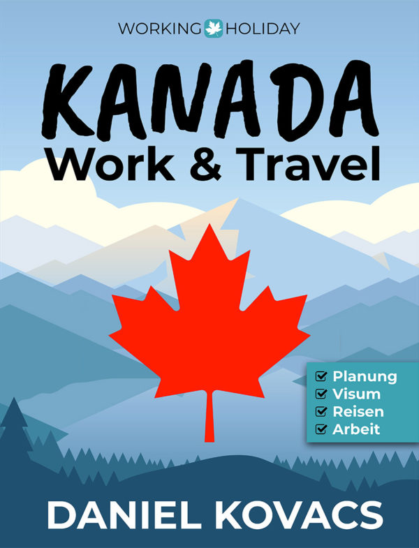 Work and Travel Kanada Ratgeber - Daniel Kovacs